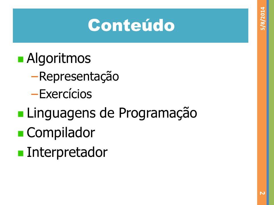 Conteúdo Algoritmos Representação Exercícios Linguagens de Programação Compilador Interpretador 5/8/2014 2