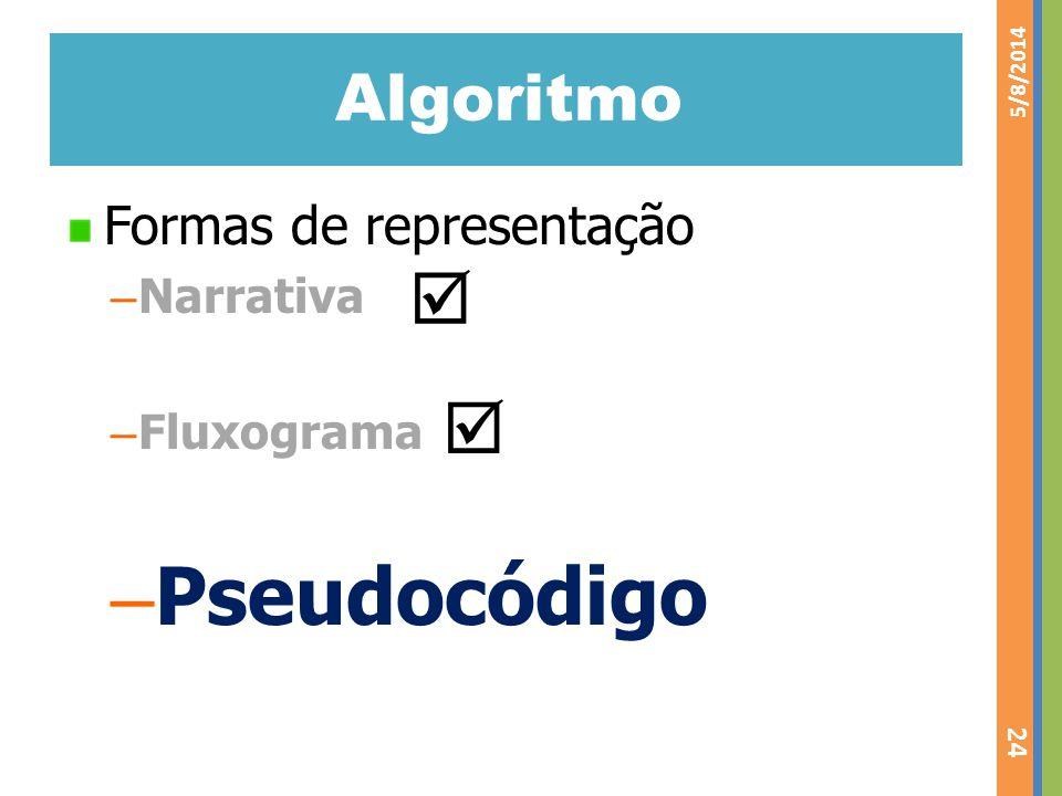 Algoritmo Formas de representação – Narrativa – Fluxograma – Pseudocódigo 5/8/2014 24