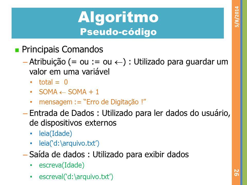 Algoritmo Pseudo-código Principais Comandos – Atribuição (= ou := ou ) : Utilizado para guardar um valor em uma variável total = 0 SOMA SOMA + 1 mensa