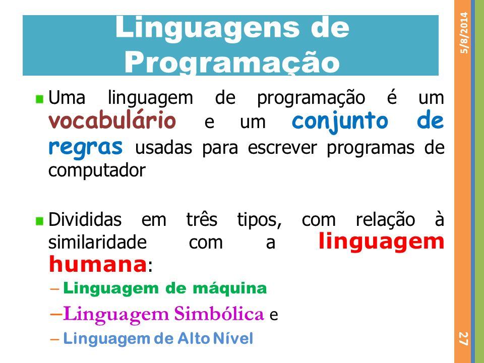Linguagens de Programação Uma linguagem de programação é um vocabulário e um conjunto de regras usadas para escrever programas de computador Divididas