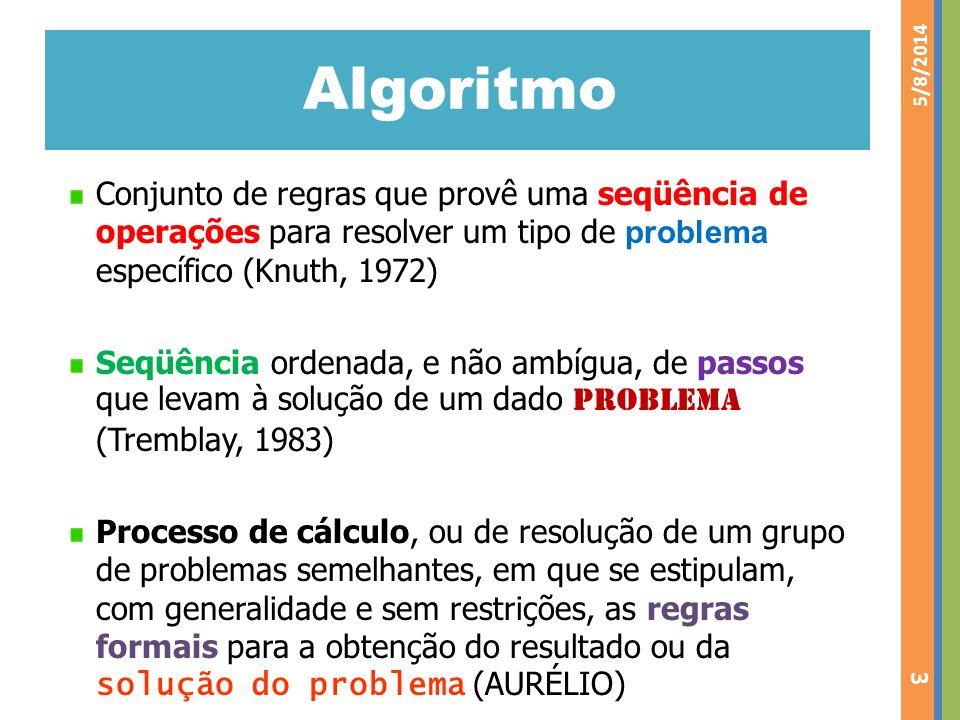 Algoritmo Conjunto de regras que provê uma seqüência de operações para resolver um tipo de problema específico (Knuth, 1972) Seqüência ordenada, e não