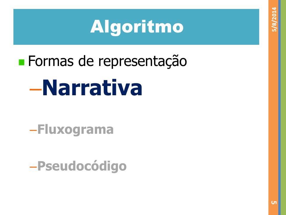 Algoritmo Formas de representação – Narrativa – Fluxograma – Pseudocódigo 5/8/2014 5