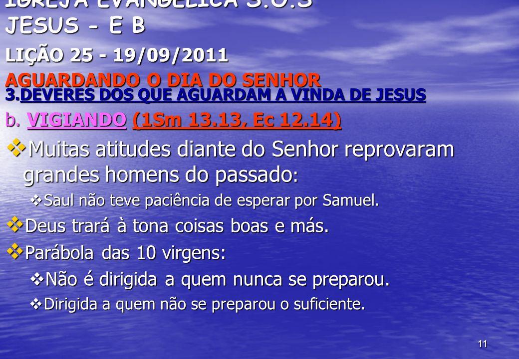 11 IGREJA EVANGÉLICA S.O.S JESUS - E B LIÇÃO 25 - 19/09/2011 AGUARDANDO O DIA DO SENHOR 3.DEVERES DOS QUE AGUARDAM A VINDA DE JESUS b. VIGIANDO (1Sm 1