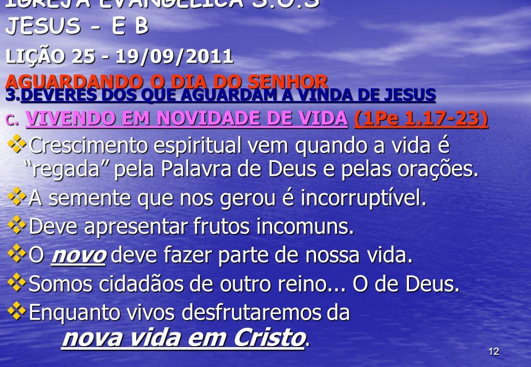 12 IGREJA EVANGÉLICA S.O.S JESUS - E B LIÇÃO 25 - 19/09/2011 AGUARDANDO O DIA DO SENHOR 3.DEVERES DOS QUE AGUARDAM A VINDA DE JESUS c. VIVENDO EM NOVI