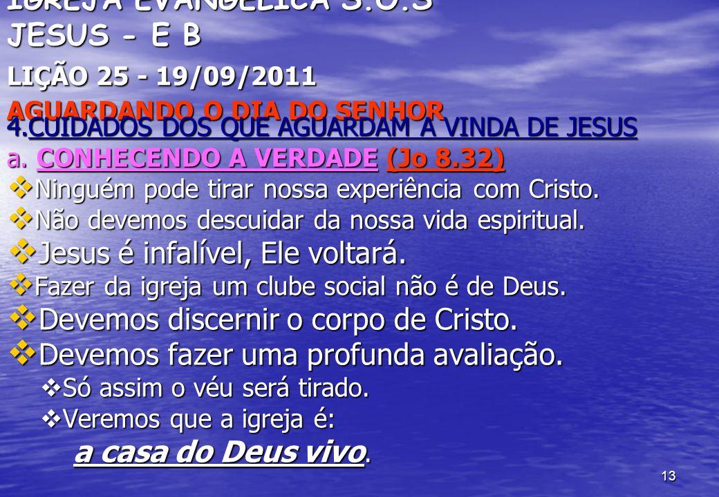 13 IGREJA EVANGÉLICA S.O.S JESUS - E B LIÇÃO 25 - 19/09/2011 AGUARDANDO O DIA DO SENHOR 4.CUIDADOS DOS QUE AGUARDAM A VINDA DE JESUS a. CONHECENDO A V