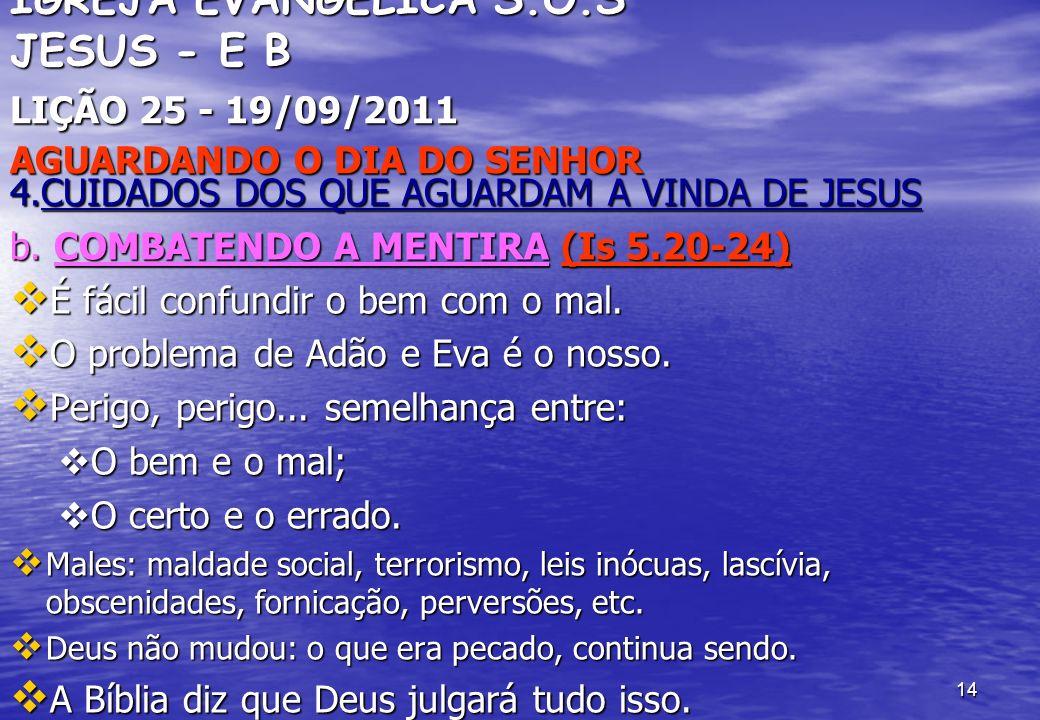 14 IGREJA EVANGÉLICA S.O.S JESUS - E B LIÇÃO 25 - 19/09/2011 AGUARDANDO O DIA DO SENHOR 4.CUIDADOS DOS QUE AGUARDAM A VINDA DE JESUS b. COMBATENDO A M