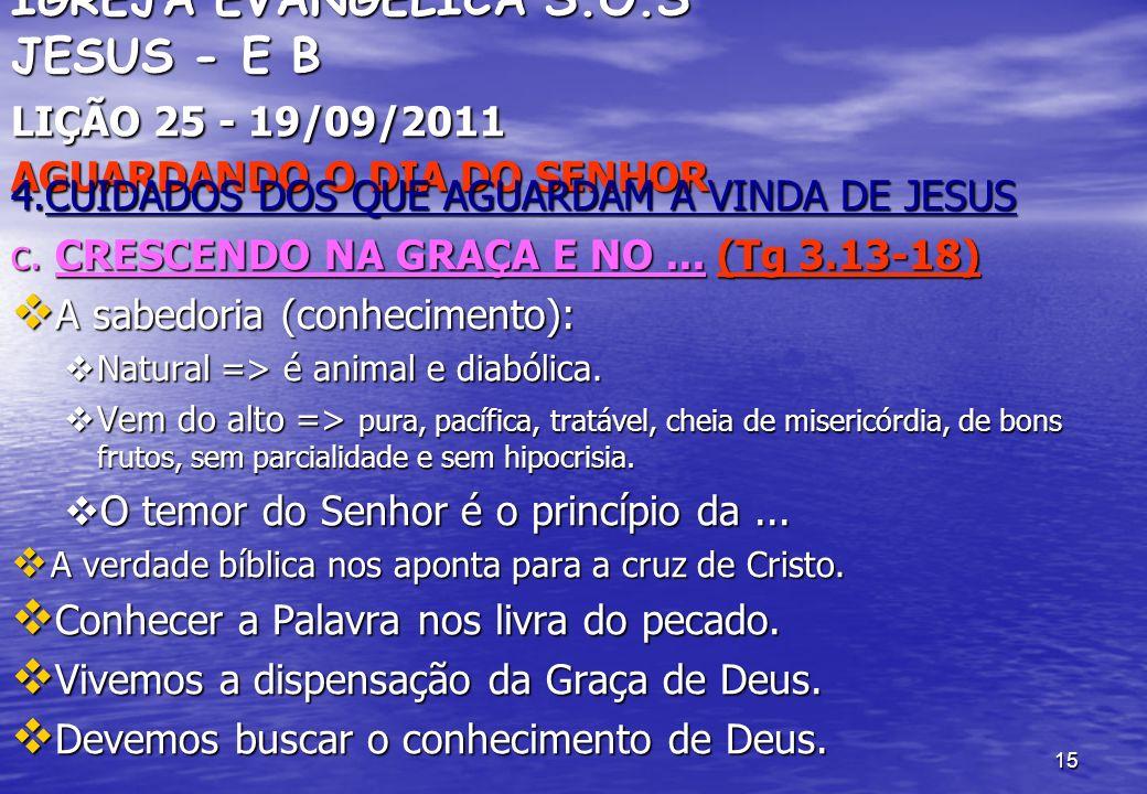 15 IGREJA EVANGÉLICA S.O.S JESUS - E B LIÇÃO 25 - 19/09/2011 AGUARDANDO O DIA DO SENHOR 4.CUIDADOS DOS QUE AGUARDAM A VINDA DE JESUS c. CRESCENDO NA G