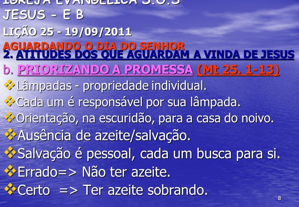 8 IGREJA EVANGÉLICA S.O.S JESUS - E B LIÇÃO 25 - 19/09/2011 AGUARDANDO O DIA DO SENHOR 2. ATITUDES DOS QUE AGUARDAM A VINDA DE JESUS b. PRIORIZANDO A