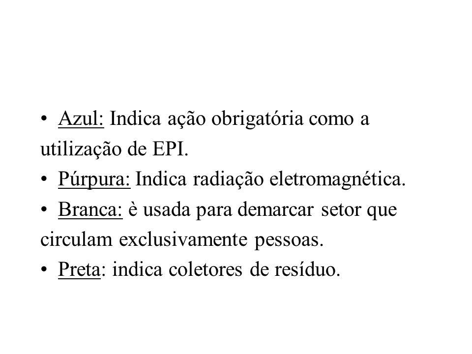 Azul: Indica ação obrigatória como a utilização de EPI. Púrpura: Indica radiação eletromagnética. Branca: è usada para demarcar setor que circulam exc