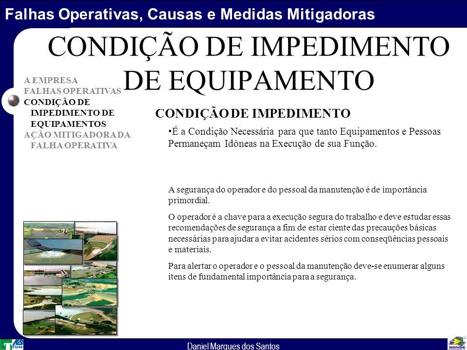Falhas Operativas, Causas e Medidas Mitigadoras Daniel Marques dos Santos A EMPRESA FALHAS OPERATIVAS CONDIÇÃO DE IMPEDIMENTO DE EQUIPAMENTOS AÇÃO MITIGADORA DA FALHA OPERATIVA CONDIÇÃO DE IMPEDIMENTO DE EQUIPAMENTO CONDIÇÃO DE IMPEDIMENTO É a Condição Necessária para que tanto Equipamentos e Pessoas Permaneçam Idôneas na Execução de sua Função.