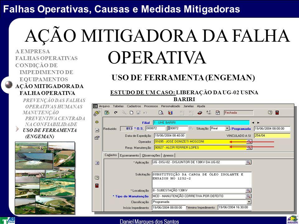Falhas Operativas, Causas e Medidas Mitigadoras Daniel Marques dos Santos A EMPRESA FALHAS OPERATIVAS CONDIÇÃO DE IMPEDIMENTO DE EQUIPAMENTOS AÇÃO MITIGADORA DA FALHA OPERATIVA PREVENÇÃO DAS FALHAS OPERATIVAS HUMANAS MANUTENÇÃO PREVENTIVA CENTRADA NA CONFIABILIDADE USO DE FERRAMENTA (ENGEMAN) AÇÃO MITIGADORA DA FALHA OPERATIVA USO DE FERRAMENTA (ENGEMAN) ESTUDO DE UM CASO: LIBERAÇÃO DA UG-02 USINA BARIRI
