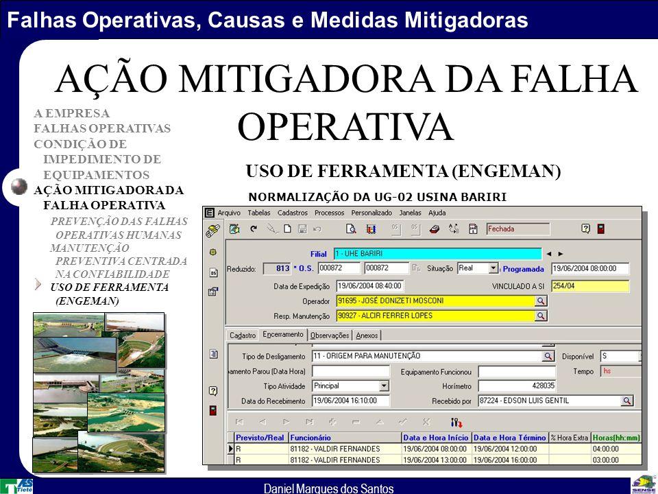 Falhas Operativas, Causas e Medidas Mitigadoras Daniel Marques dos Santos A EMPRESA FALHAS OPERATIVAS CONDIÇÃO DE IMPEDIMENTO DE EQUIPAMENTOS AÇÃO MITIGADORA DA FALHA OPERATIVA PREVENÇÃO DAS FALHAS OPERATIVAS HUMANAS MANUTENÇÃO PREVENTIVA CENTRADA NA CONFIABILIDADE USO DE FERRAMENTA (ENGEMAN) AÇÃO MITIGADORA DA FALHA OPERATIVA USO DE FERRAMENTA (ENGEMAN) NORMALIZAÇÃO DA UG-02 USINA BARIRI