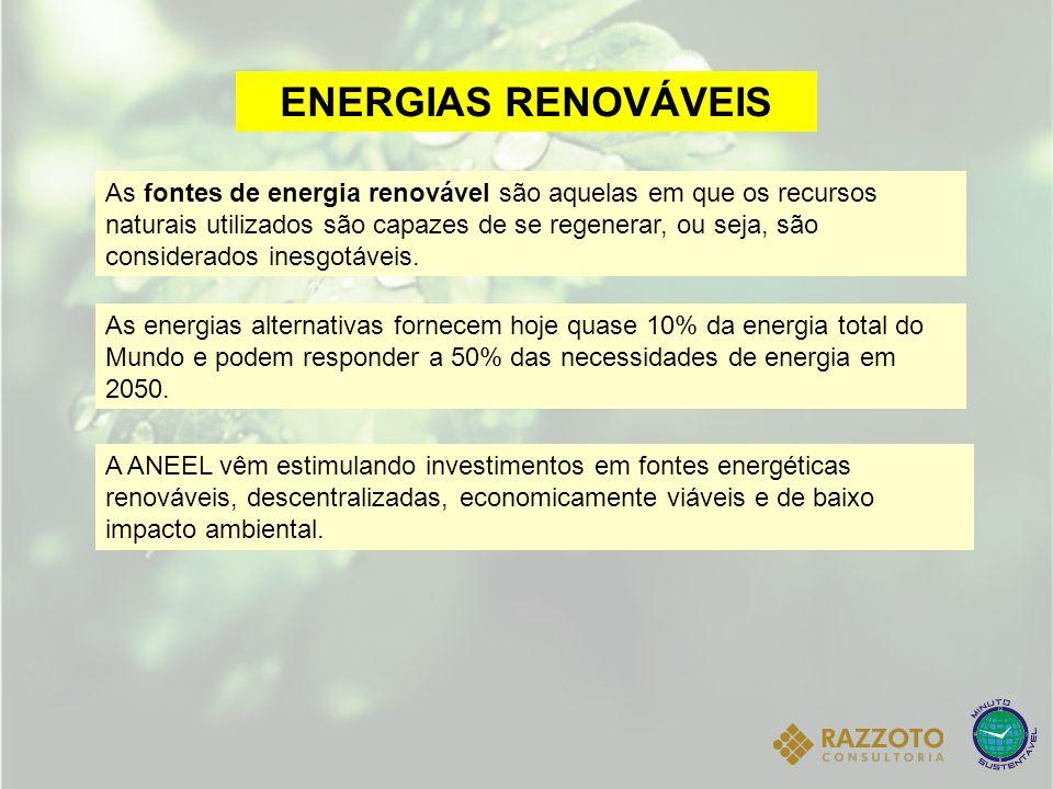 ENERGIAS RENOVÁVEIS As fontes de energia renovável são aquelas em que os recursos naturais utilizados são capazes de se regenerar, ou seja, são consid