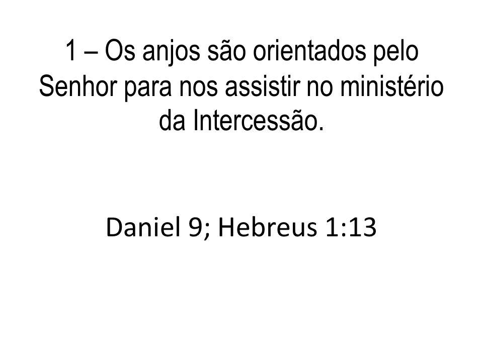 1 – Os anjos são orientados pelo Senhor para nos assistir no ministério da Intercessão.