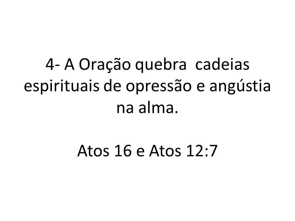 4- A Oração quebra cadeias espirituais de opressão e angústia na alma. Atos 16 e Atos 12:7