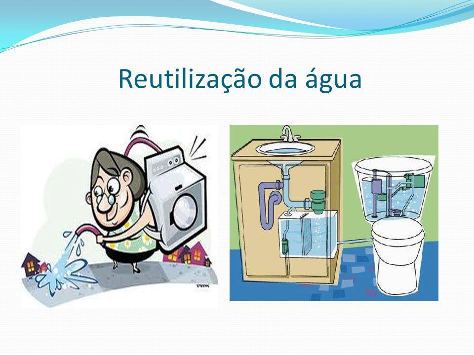 Reutilização da Água O processo de reutilização da água é uma importante fonte de economia.