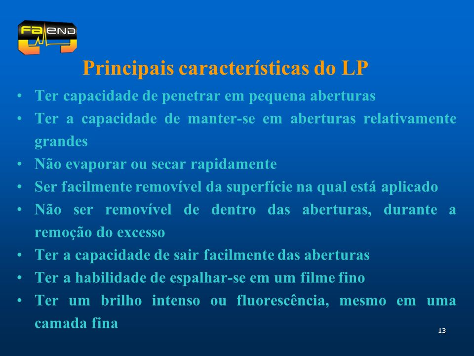 13 Principais características do LP Ter capacidade de penetrar em pequena aberturas Ter a capacidade de manter-se em aberturas relativamente grandes N