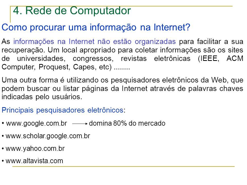 4. Rede de Computador Como procurar uma informação na Internet? As informações na Internet não estão organizadas para facilitar a sua recuperação. Um