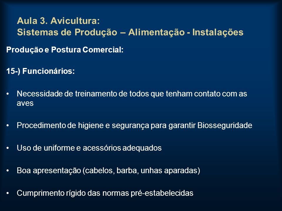 Aula 3. Avicultura: Sistemas de Produção – Alimentação - Instalações Produção e Postura Comercial: 15-) Funcionários: Necessidade de treinamento de to