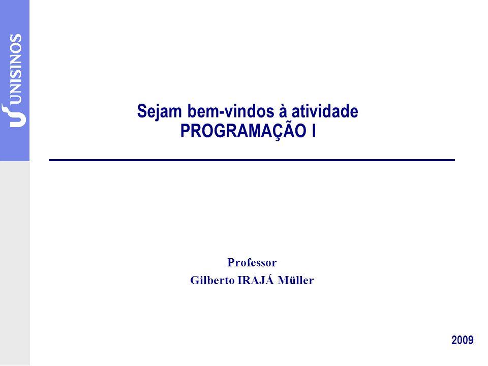 Sejam bem-vindos à atividade PROGRAMAÇÃO I 2009 Professor Gilberto IRAJÁ Müller