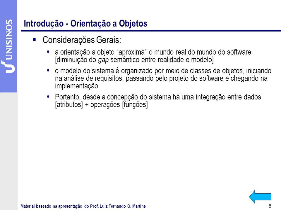 8 Introdução - Orientação a Objetos Considerações Gerais: a orientação a objeto aproxima o mundo real do mundo do software [diminuição do gap semântic