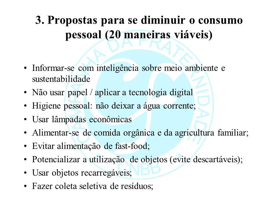 3. Propostas para se diminuir o consumo pessoal (20 maneiras viáveis) Informar-se com inteligência sobre meio ambiente e sustentabilidade Não usar pap