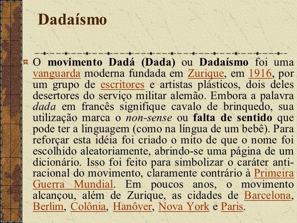 Dadaísmo O movimento Dadá (Dada) ou Dadaísmo foi uma vanguarda moderna fundada em Zurique, em 1916, por um grupo de escritores e artistas plásticos, dois deles desertores do serviço militar alemão.
