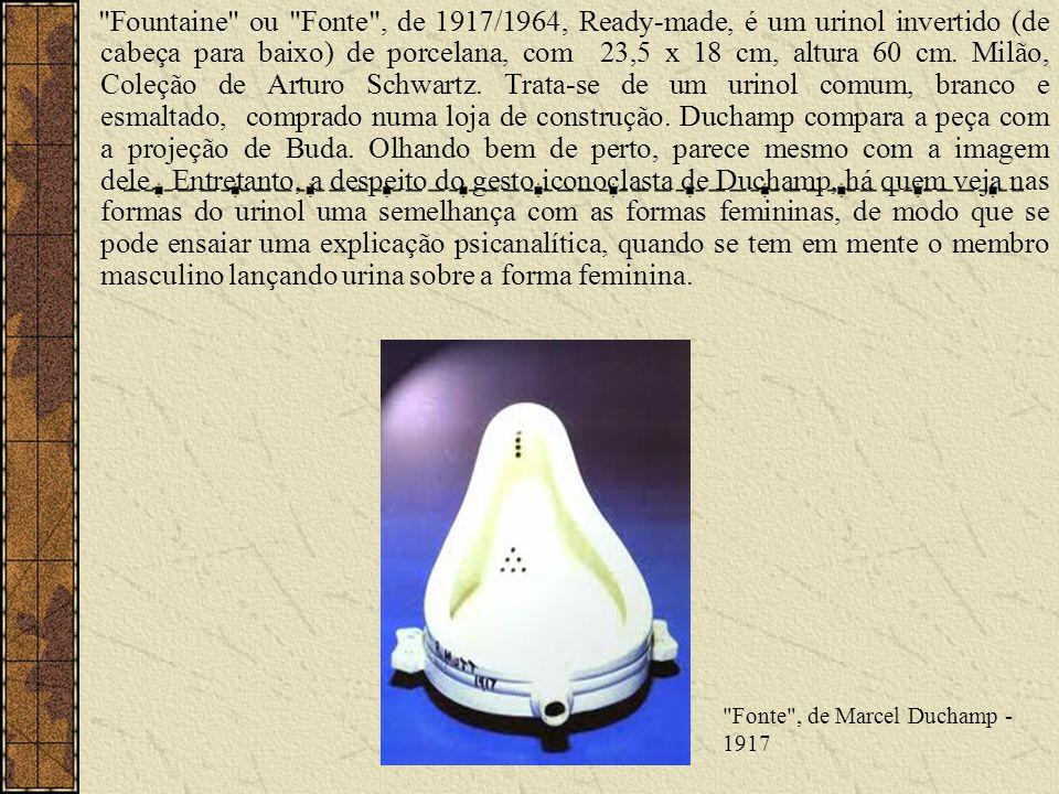 Fountaine ou Fonte , de 1917/1964, Ready-made, é um urinol invertido (de cabeça para baixo) de porcelana, com 23,5 x 18 cm, altura 60 cm.