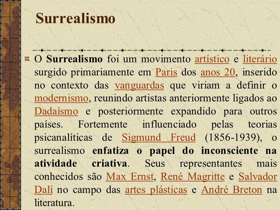 Surrealismo O Surrealismo foi um movimento artístico e literário surgido primariamente em Paris dos anos 20, inserido no contexto das vanguardas que viriam a definir o modernismo, reunindo artistas anteriormente ligados ao Dadaísmo e posteriormente expandido para outros países.