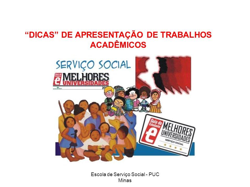 Escola de Serviço Social - PUC Minas DICAS DE APRESENTAÇÃO DE TRABALHOS ACADÊMICOS