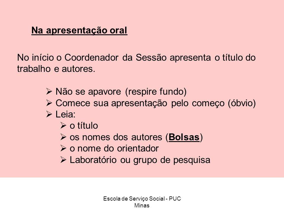 Escola de Serviço Social - PUC Minas Na apresentação oral No início o Coordenador da Sessão apresenta o título do trabalho e autores. Não se apavore (