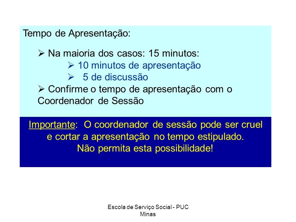 Escola de Serviço Social - PUC Minas Tempo de Apresentação: Na maioria dos casos: 15 minutos: 10 minutos de apresentação 5 de discussão Confirme o tem