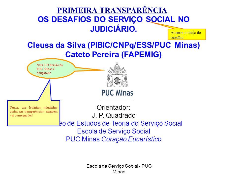 Escola de Serviço Social - PUC Minas OS DESAFIOS DO SERVIÇO SOCIAL NO JUDICIÁRIO. Cleusa da Silva (PIBIC/CNPq/ESS/PUC Minas) Cateto Pereira (FAPEMIG)