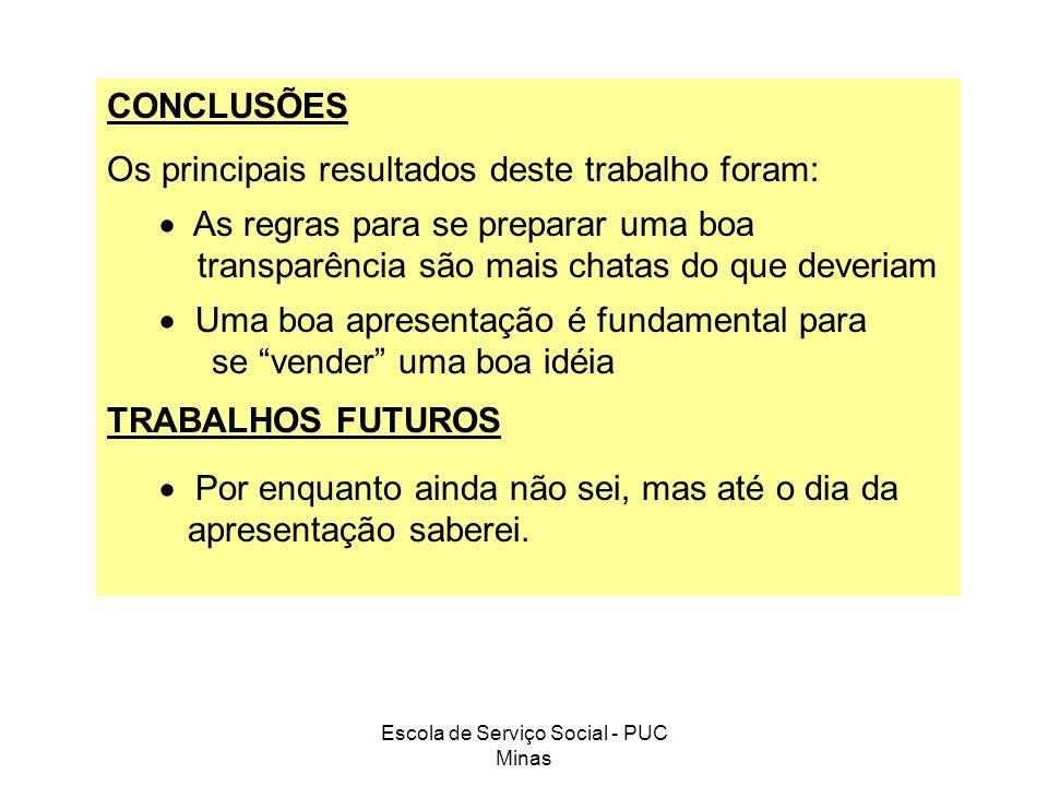 Escola de Serviço Social - PUC Minas CONCLUSÕES Os principais resultados deste trabalho foram: As regras para se preparar uma boa transparência são ma