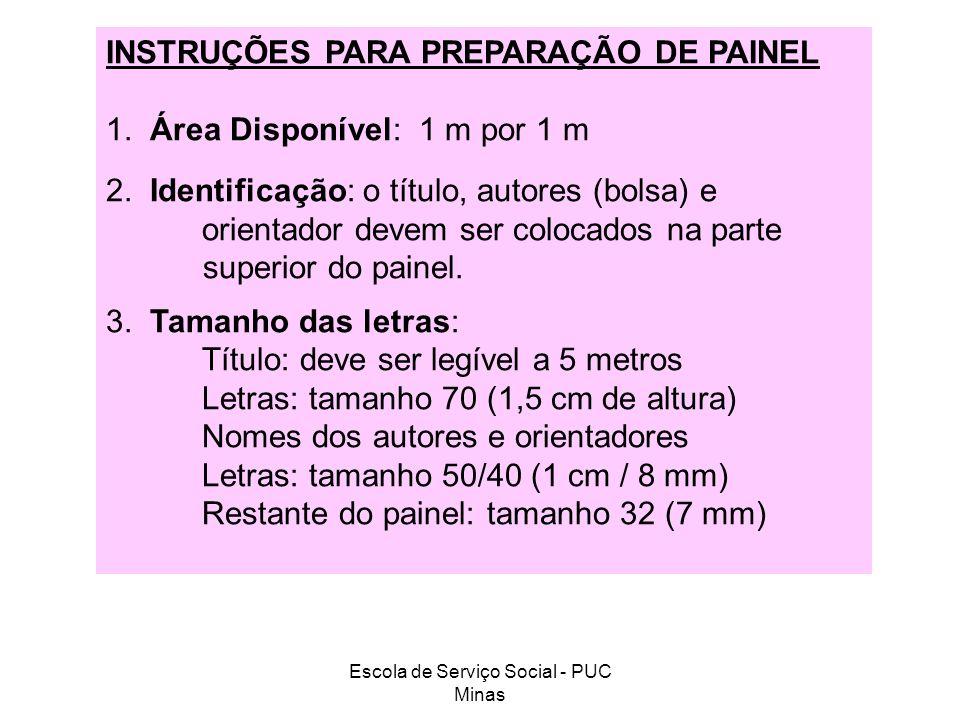 Escola de Serviço Social - PUC Minas INSTRUÇÕES PARA PREPARAÇÃO DE PAINEL 1. Área Disponível: 1 m por 1 m 2. Identificação: o título, autores (bolsa)