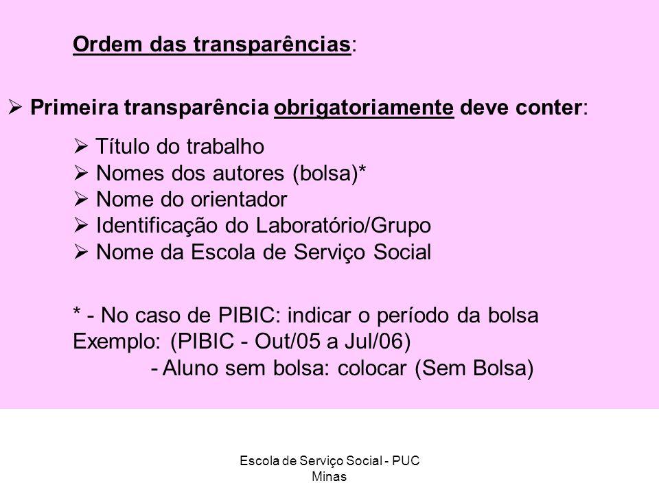 Escola de Serviço Social - PUC Minas Ordem das transparências: Primeira transparência obrigatoriamente deve conter: Título do trabalho Nomes dos autor