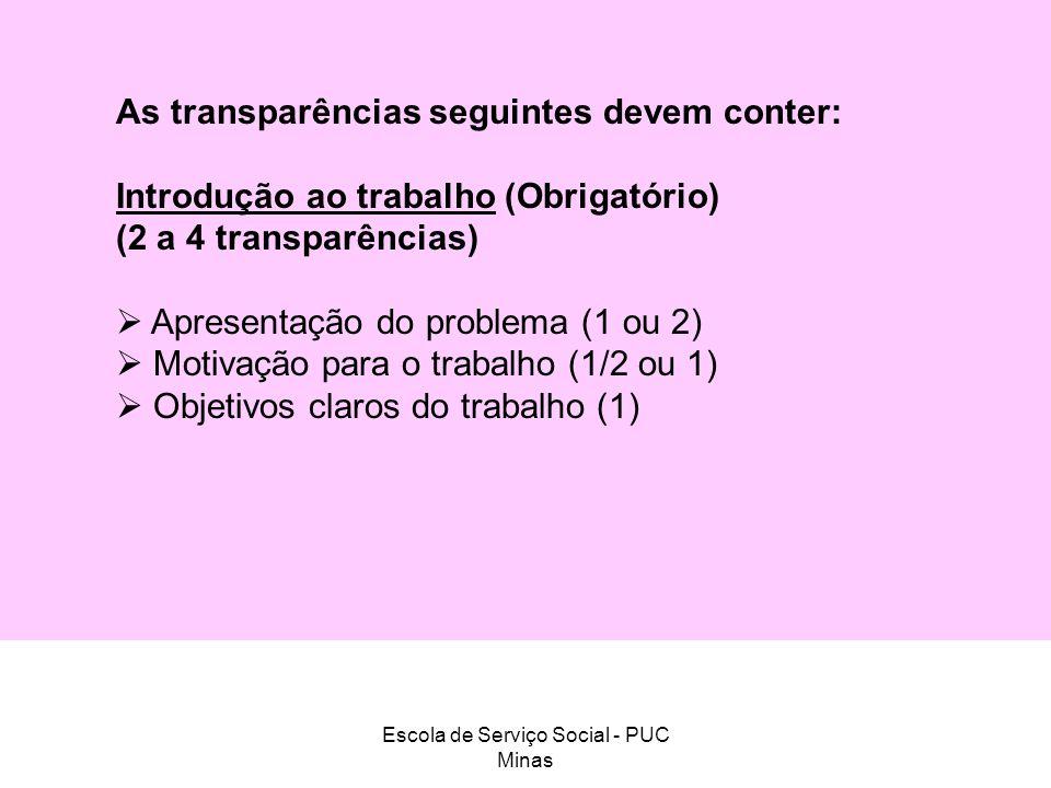 Escola de Serviço Social - PUC Minas As transparências seguintes devem conter: Introdução ao trabalho (Obrigatório) (2 a 4 transparências) Apresentaçã