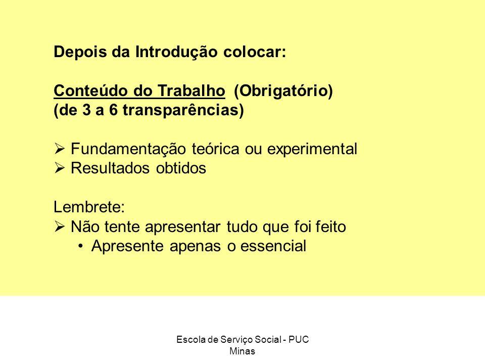 Escola de Serviço Social - PUC Minas Depois da Introdução colocar: Conteúdo do Trabalho (Obrigatório) (de 3 a 6 transparências) Fundamentação teórica