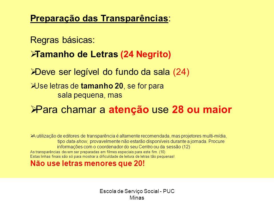 Escola de Serviço Social - PUC Minas Preparação das Transparências: Regras básicas: Tamanho de Letras (24 Negrito) Deve ser legível do fundo da sala (