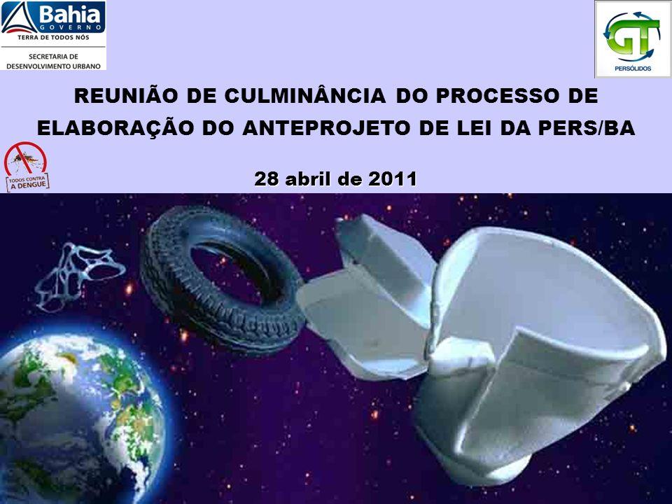 REUNIÃO DE CULMINÂNCIA DO PROCESSO DE ELABORAÇÃO DO ANTEPROJETO DE LEI DA PERS/BA 28 abril de 2011