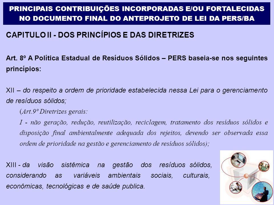 CAPITULO II - DOS PRINCÍPIOS E DAS DIRETRIZES Art. 8º A Política Estadual de Resíduos Sólidos – PERS baseia-se nos seguintes princípios: XII – do resp