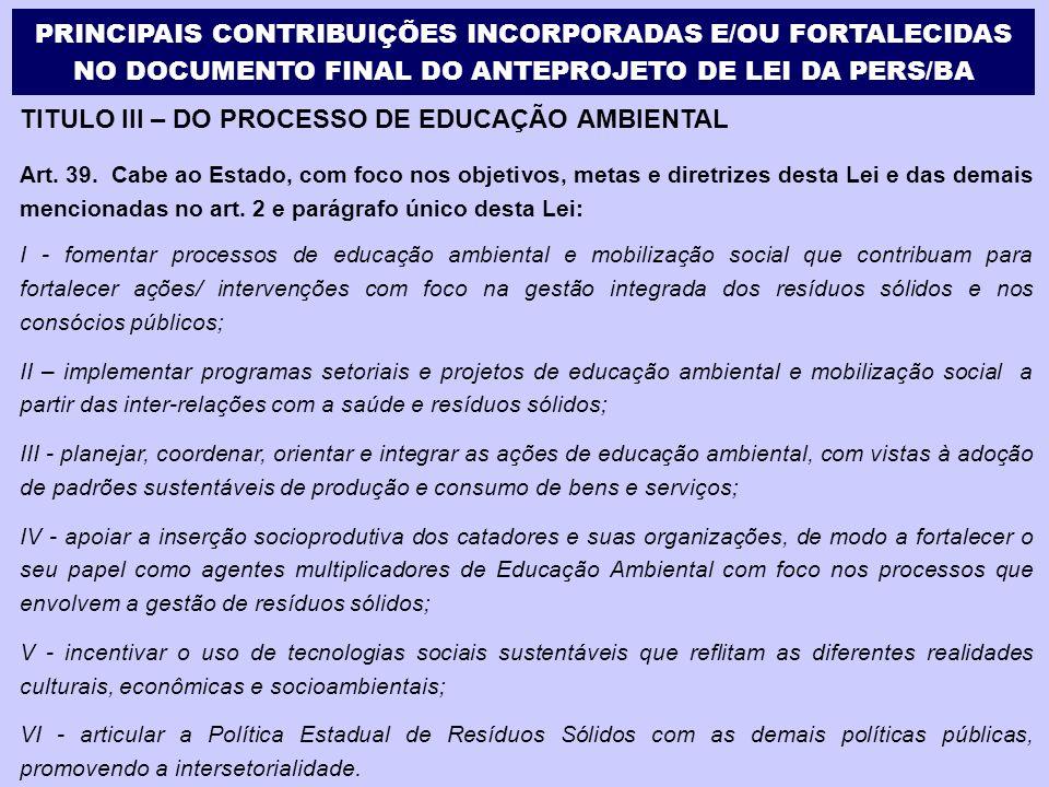 TITULO III – DO PROCESSO DE EDUCAÇÃO AMBIENTAL Art. 39. Cabe ao Estado, com foco nos objetivos, metas e diretrizes desta Lei e das demais mencionadas