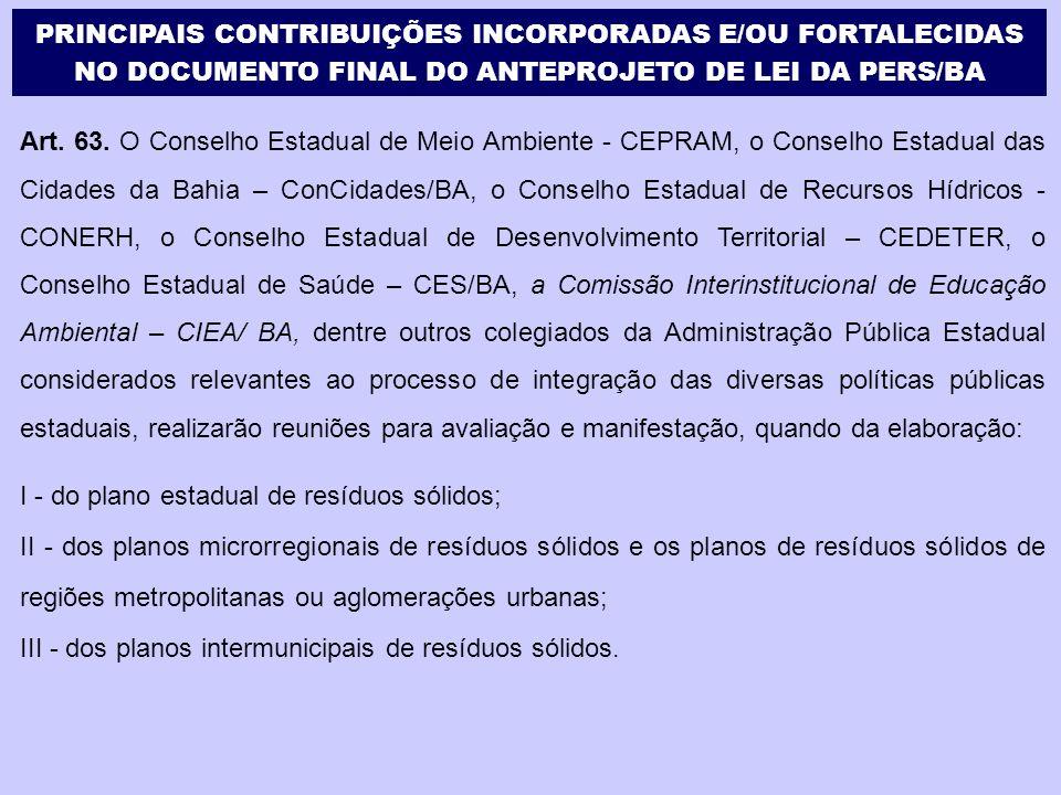 Art. 63. O Conselho Estadual de Meio Ambiente - CEPRAM, o Conselho Estadual das Cidades da Bahia – ConCidades/BA, o Conselho Estadual de Recursos Hídr