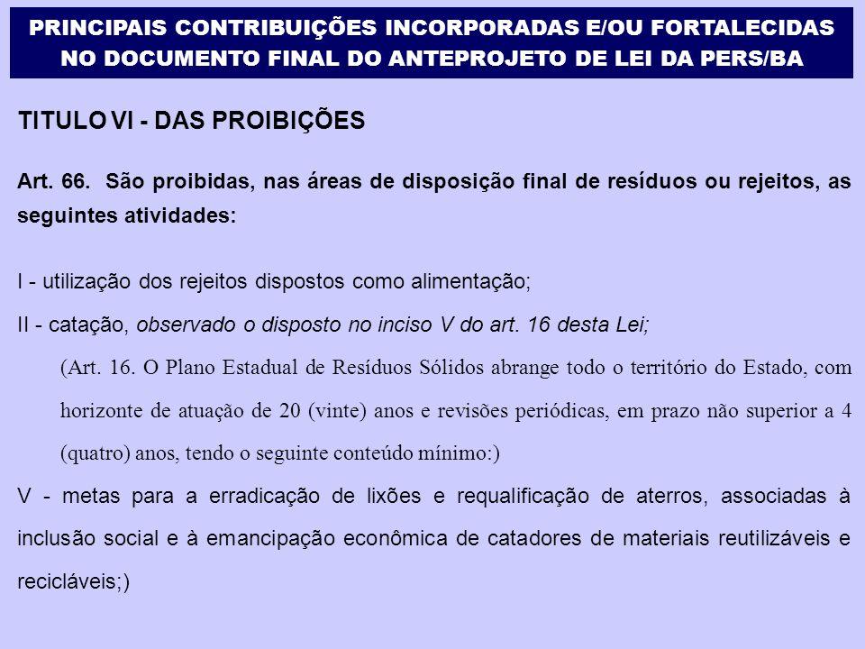 TITULO VI - DAS PROIBIÇÕES Art. 66. São proibidas, nas áreas de disposição final de resíduos ou rejeitos, as seguintes atividades: I - utilização dos