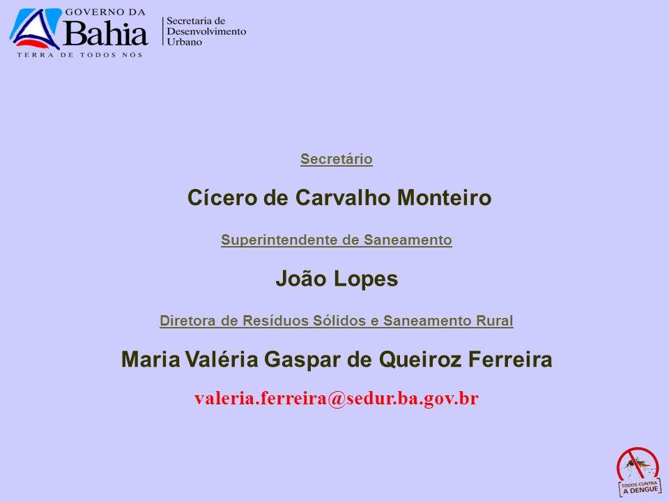 Secretário Cícero de Carvalho Monteiro Superintendente de Saneamento João Lopes Diretora de Resíduos Sólidos e Saneamento Rural Maria Valéria Gaspar d