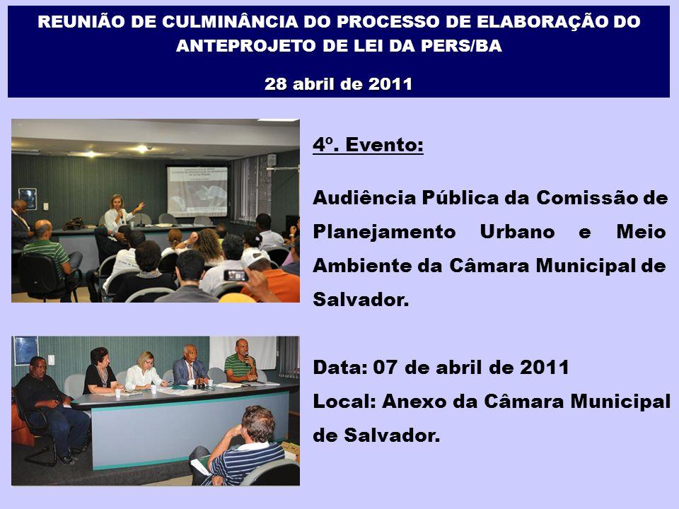 4º. Evento: Audiência Pública da Comissão de Planejamento Urbano e Meio Ambiente da Câmara Municipal de Salvador. Data: 07 de abril de 2011 Local: Ane