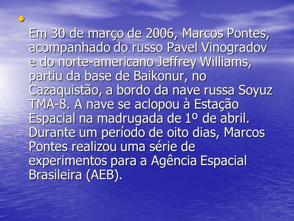 Em 30 de março de 2006, Marcos Pontes, acompanhado do russo Pavel Vinogradov e do norte-americano Jeffrey Williams, partiu da base de Baikonur, no Cazaquistão, a bordo da nave russa Soyuz TMA-8.