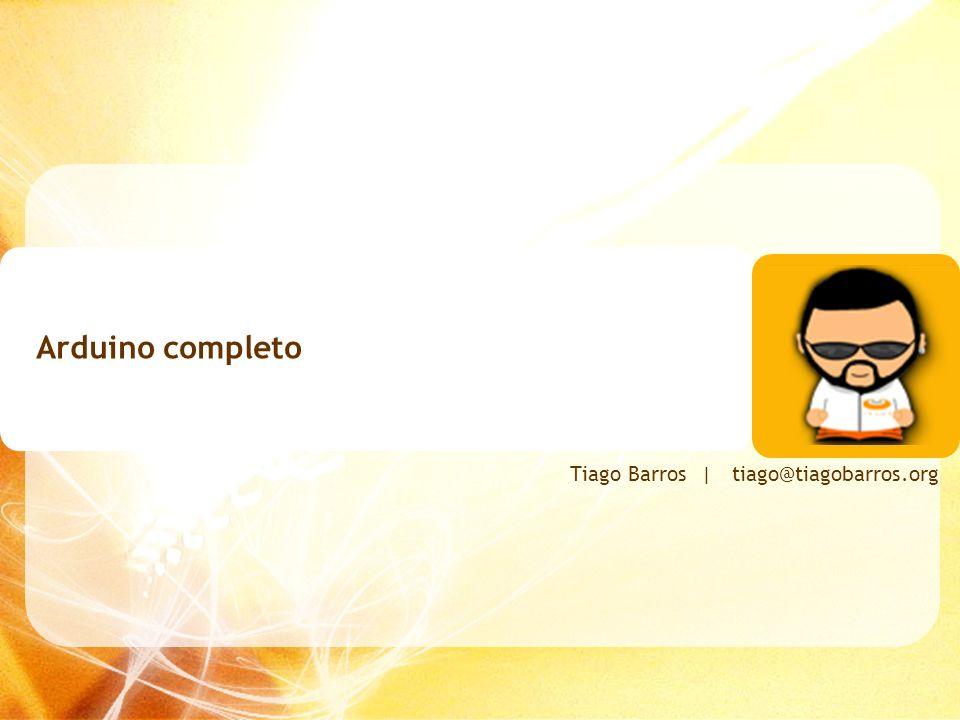 Arduino completo Tiago Barros | tiago@tiagobarros.org