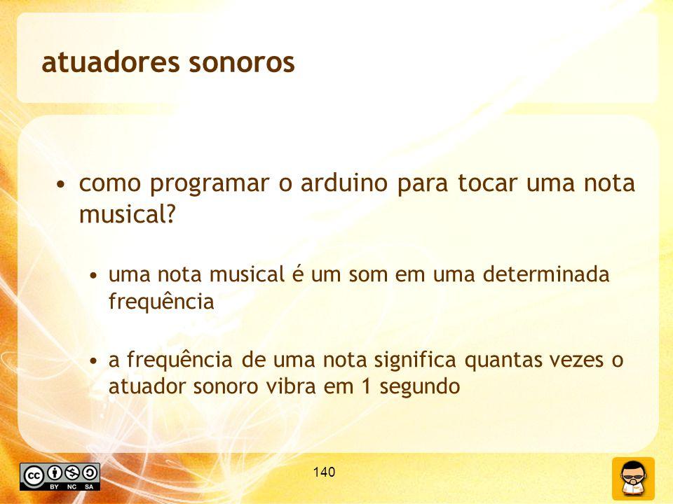 140 atuadores sonoros como programar o arduino para tocar uma nota musical? uma nota musical é um som em uma determinada frequência a frequência de um