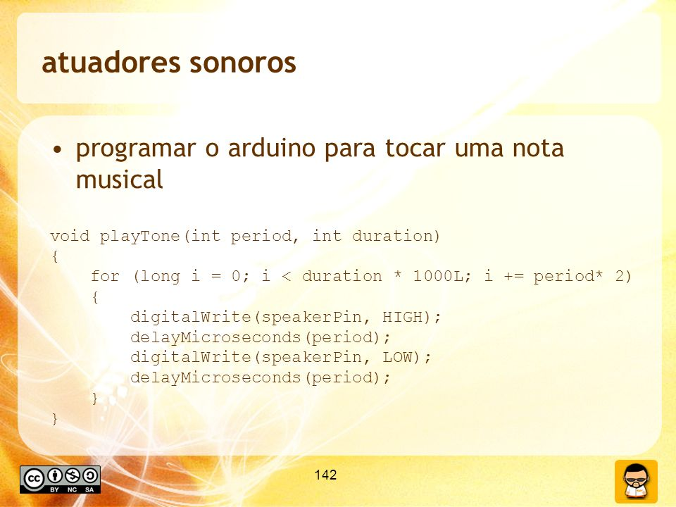 142 atuadores sonoros programar o arduino para tocar uma nota musical void playTone(int period, int duration) { for (long i = 0; i < duration * 1000L;